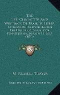 Life, Character and Writings of Francis Lieber : A Discourse Delivered Before the Historical...