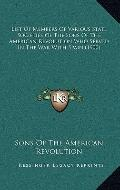 List of Members of Various State Societies of the Sons of the American Revolution Who Served...
