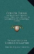 Coelum Terrae : The Magician's Heavenly Chaos, Unfolding a Doctrine Concerning the Terrestri...