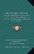 Medicine-Water : Mashkiq'Kiu-Ne'Pish, Kitch-Iti-Ki-Pi the Big Spring; Menominee and Chippewa...