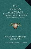 Soldier's Companion : Dedicated to the Defenders of Their Country in the Field by Their Frie...