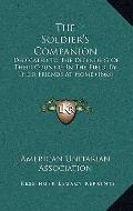 Soldier's Companion : Dedicated to the Defenders of Their Country in the Field, by Their Fri...