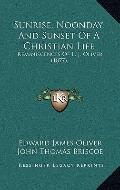 Sunrise, Noonday, and Sunset of a Christian Life : Reminiscences of E. J. Oliver (1877)