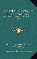 Short History of H M S Victory : Gathered from Various Sources (1884)