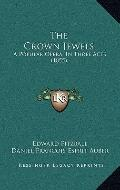 Crown Jewels : A Popular Opera, in Three Acts (1855)