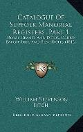 Catalogue of Suffolk Manorial Registers, Part : Royal Grants and Deeds, Court-Baron, Leet, a...
