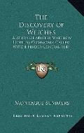 Discovery of Witches : A Study of Master Matthew Hopkins Commonly Called Witch Finder Genera...