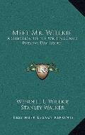 Meet Mr Willkie : A Selection of His Writings and Present-Day Issues