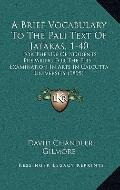 Brief Vocabulary to the Pali Text of Jatakas, 1-40 : For the Use of Students Preparing for t...