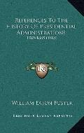 References to the History of Presidential Administrations : 1789-1885 (1885)