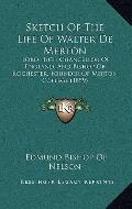 Sketch of the Life of Walter de Merton : Lord High Chancellor of England, and Bishop of Roch...