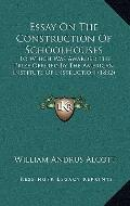 Essay on the Construction of Schoolhouses : To Which Was Awarded the Prize Offered by the Am...