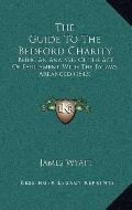 Guide to the Bedford Charity : Being an Analysis of the Act of Parliament, with the Bylaws A...