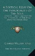 Poetical Essay on the Immortality of the Soul : To Which Is Added an Essay on the Improvemen...