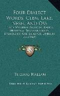 Four Dialect Words, Clem, Lake, Nesh, and Oss : Their Modern Dialectal Range, Meanings, Pron...