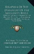 Relation of the Discovery of the Mississippi River : Written from the Narrative of Nicolas d...