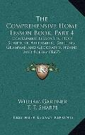 Comprehensive Home Lesson Book, Part : Containing Lessons in Holy Scripture, Arithmetic, Spe...