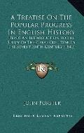 Treatise on the Popular Progress in English History : Being an Introduction to the Study of ...