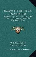 Simon Stevin et M Dumortier : Lettre A Mm. de L'academie des Sciences et Belles-Lettres de B...