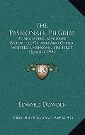 Passionate Pilgrim : By Shakspere, Marlowe, Barnfield, Griffin and Other Writers Unknown, th...