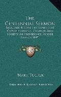 Centennial Sermon : Preached Before the Beneficent Congregational Church and Society, in Pro...