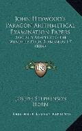 John Heywood's Paragon Arithmetical Examination Papers : Specially Adapted to the Mundella C...