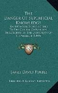 Danger of Superficial Knowledge : An Introductory Lecture to the Course of Natural Philosoph...