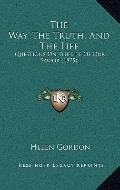 Way, the Truth, and the Life : Questions on the Life of Our Savior (1875)