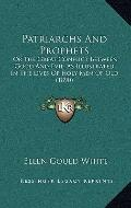 Patriarchs and Prophets : Or the Great Conflict Between Good and Evil, As Illustrated in the...