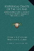Historical Charts of the Life and Ministry of Christ : With an Outline Harmony of the Gospel...