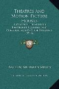 Theatres and Motion Picture Houses : A Practical Treatise on the Proper Planning and Constru...