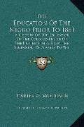 Education of the Negro Prior To 1861 : A History of the Education of the Colored People of t...