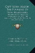 Capt. John Mason, The Founder Of New Hampshire: Including His Tract On Newfoundland, 1620; T...