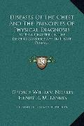 Diseases Of The Chest And The Principles Of Physical Diagnosis: With A Chapter On The Electr...