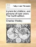 Hymns for Children, and Persons of Riper Years The
