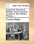Hymns for the Use of Families, and on Various Occasions by Charles Wesley