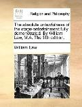 Absolute Unlawfulness of the Stage-Entertainment Fully Demonstrated by William Law, M a The