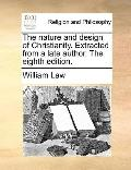Nature and Design of Christianity Extracted from a Late Author the Eighth Edition