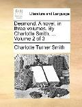 Desmond a Novel, in Three Volumes by Charlotte Smith Volume 2 Of