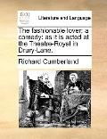 Fashionable Lover; a Comedy : As it Is acted at the Theatre-Royal in Drury-Lane