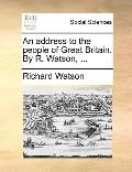 Address to the People of Great Britain by R Watson