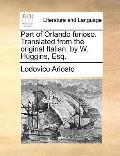 Part of Orlando Furioso Translated from the Original Italian, by W Huggins, Esq
