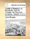 Castle of Beeston, or, Randolph, Earl of Chester an Historical Romance