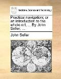 Practical Navigation; or an Introduction, to the Whole Art, by John Seller