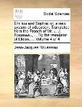 Emilius and Sophi : Or, a new system of education. Translated from the French of Mr. J. J. R...