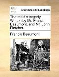 Maid's Tragedy Written by Mr Francis Beaumont, and Mr John Fletcher