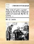 Love of Gain : A poem. Imitated from the thirteenth satire of Juvenal. by M. G. Lewis, ...
