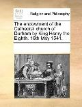 Endowment of the Cathedral Church of Durham by King Henry the Eighth 16th May 1541