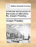 Familiar Introduction to the Study of Electricity by Joseph Priestley