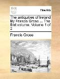 Antiquities of Ireland by Francis Grose The